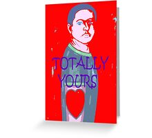 TOTALLY YOURS Greeting Card