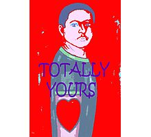 TOTALLY YOURS Photographic Print