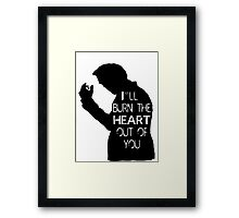 I'll burn the heart out of you Framed Print