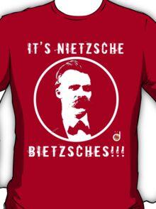 It's Nietzsche, bietzsches! T-Shirt