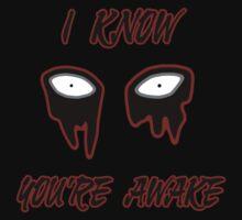 I Know You're Awake T-Shirt