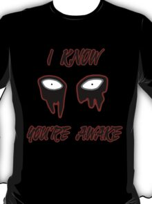 I Know You're Awake T-Shirt