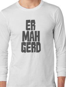 Er. Mah. Gerd. Long Sleeve T-Shirt