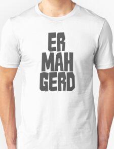 Er. Mah. Gerd. Unisex T-Shirt
