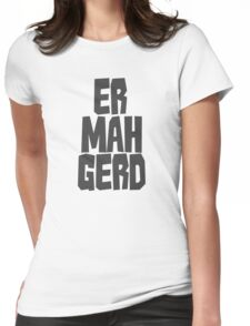 Er. Mah. Gerd. Womens Fitted T-Shirt