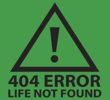 404 Error : Life Not Found by BrightDesign
