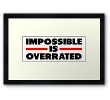 Impossible Is Overrated Framed Print