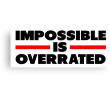 Impossible Is Overrated Canvas Print