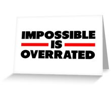 Impossible Is Overrated Greeting Card