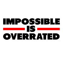 Impossible Is Overrated Photographic Print