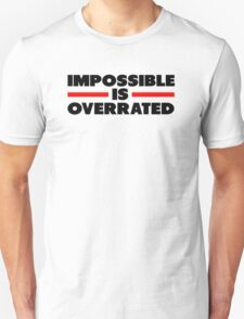 Impossible Is Overrated Unisex T-Shirt