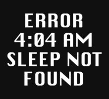 Error 4:04 AM Sleep Not Found by BrightDesign