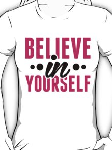 Believe In Yourself - Motivational Workout Clothing T-Shirt