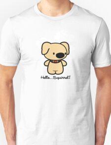 Hello... Squirrel  Unisex T-Shirt