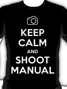 Keep Calm and Shoot Manual T-Shirt