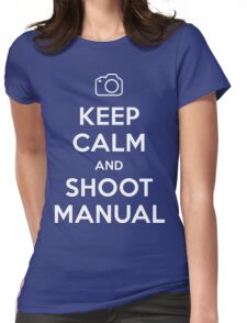 Keep Calm and Shoot Manual Womens Fitted T-Shirt