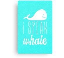 I Speak Whale Canvas Print