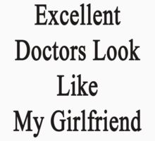 Excellent Doctors Look Like My Girlfriend  by supernova23