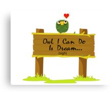 Owl I Can Do Is Dream Of Finding Love Canvas Print