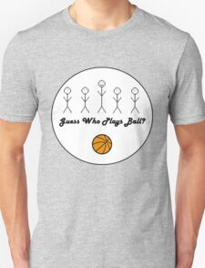 Guess who plays ball? T-Shirt