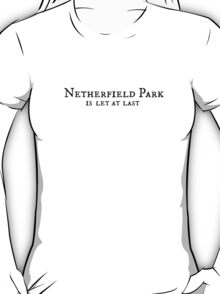 Netherfield Park is let at last T-Shirt