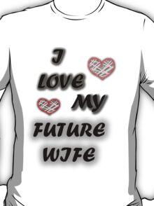 i love my future wife  T-Shirt