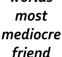 worlds most mediocre friend  Sticker