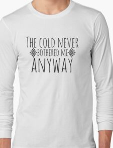 The Cold Never Bothered Me, Anyway Long Sleeve T-Shirt
