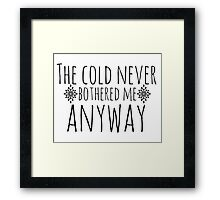 The Cold Never Bothered Me, Anyway Framed Print
