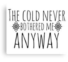 The Cold Never Bothered Me, Anyway Canvas Print