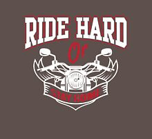 Ride hard or stay home!  Unisex T-Shirt