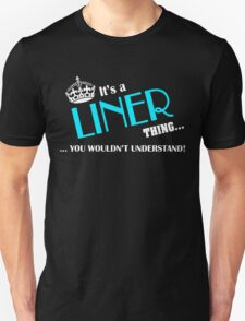 It's a LINER thing, you wouldn't understand T-Shirt