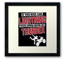 If you ride like lighting you're gonna crush like thunder Framed Print