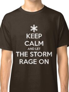 Keep Calm and Let the Storm Rage On Classic T-Shirt