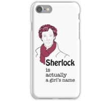 Sherlock is actually a girl's name iPhone Case/Skin