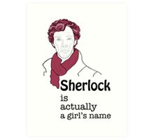 Sherlock is actually a girl's name Art Print