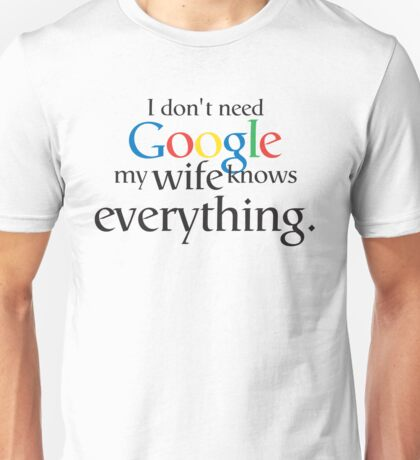 I Don't Need Google My Wife Knows Everything Unisex T-Shirt