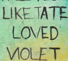 Find Someone That Loves You Like Tate Loved Violet Sticker