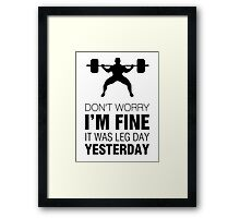 Don't Worry, I'm Fine. It Was Leg Day Yesterday (Black Print) Framed Print