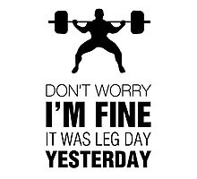 Don't Worry, I'm Fine. It Was Leg Day Yesterday (Black Print) Photographic Print