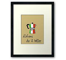italians do it better Framed Print