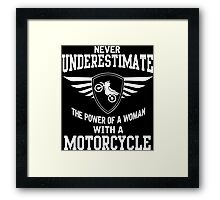 Never underestimate the power of a woman with a motorcycle Framed Print