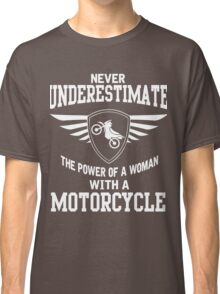 Never underestimate the power of a woman with a motorcycle Classic T-Shirt