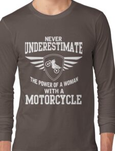 Never underestimate the power of a woman with a motorcycle Long Sleeve T-Shirt