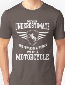 Never underestimate the power of a woman with a motorcycle Unisex T-Shirt