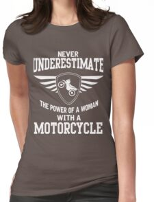 Never underestimate the power of a woman with a motorcycle Womens Fitted T-Shirt