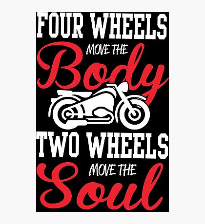 Four wheels move the body, two wheels move the soul! Photographic Print