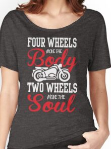 Four wheels move the body, two wheels move the soul! Women's Relaxed Fit T-Shirt
