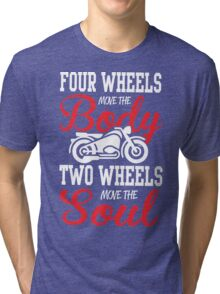Four wheels move the body, two wheels move the soul! Tri-blend T-Shirt