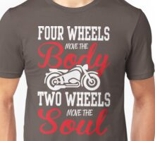 Four wheels move the body, two wheels move the soul! Unisex T-Shirt
